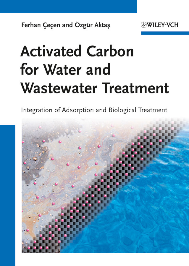 Cecen Ferhan Activated Carbon for Water and Wastewater Treatment. Integration of Adsorption and Biological Treatment ISBN: 9783527639465 cecen ferhan activated carbon for water and wastewater treatment integration of adsorption and biological treatment