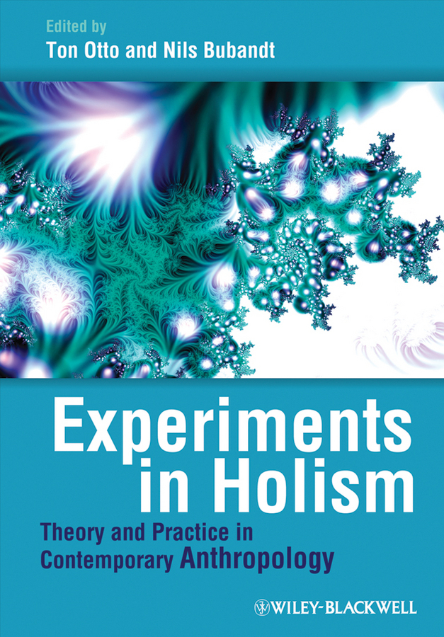 Otto Ton Experiments in Holism. Theory and Practice in Contemporary Anthropology