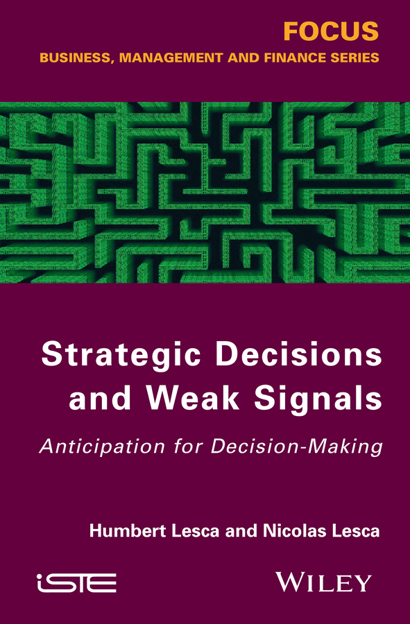 Lesca Nicolas Strategic Decisions and Weak Signals. Anticipation for Decision-Making ISBN: 9781118959138 michael nicholas the little black book of decision making making complex decisions with confidence in a fast moving world
