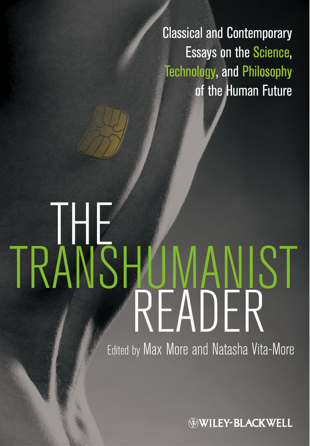 More Max The Transhumanist Reader. Classical and Contemporary Essays on the Science, Technology, and Philosophy of the Human Future модель дома if the state of science and technology 3d