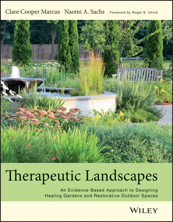 Sachs Naomi A Therapeutic Landscapes. An Evidence-Based Approach to Designing Healing Gardens and Restorative Outdoor Spaces from evidence to action