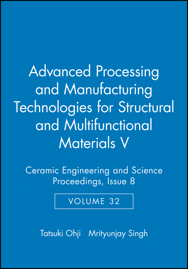 Ohji Tatsuki Advanced Processing and Manufacturing Technologies for Structural and Multifunctional Materials V ISBN: 9781118172704 lacywear br 9 abn