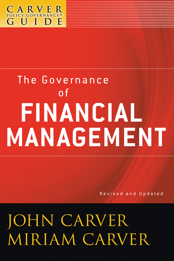 Carver Miriam Mayhew A Carver Policy Governance Guide, The Governance of Financial Management