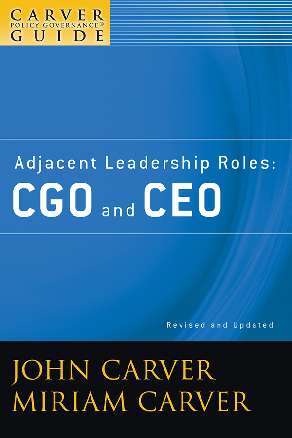 Carver Miriam Mayhew A Carver Policy Governance Guide, Adjacent Leadership Roles. CGO and CEO jeremy moskowitz group policy fundamentals security and the managed desktop