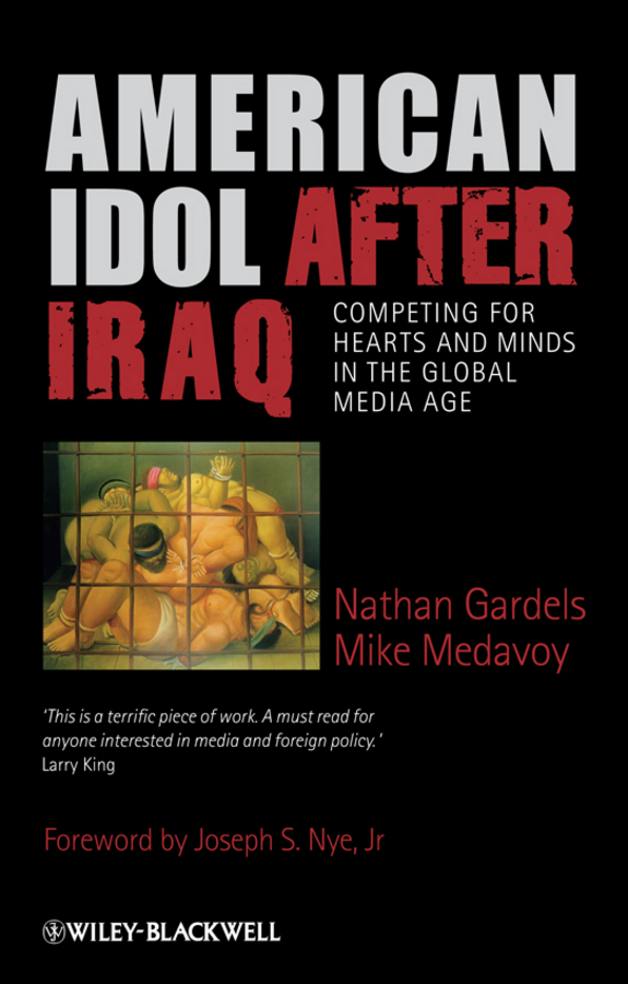 Gardels Nathan American Idol After Iraq. Competing for Hearts and Minds in the Global Media Age transformation of american foreign policy