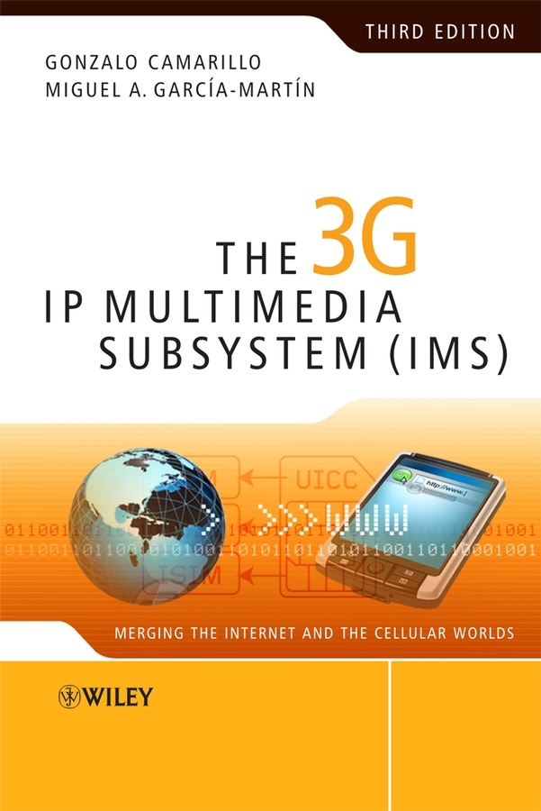 Camarillo Gonzalo The 3G IP Multimedia Subsystem (IMS). Merging the Internet and the Cellular Worlds messaging