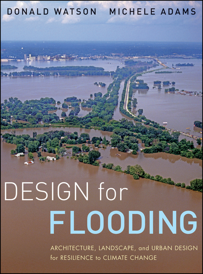 Adams Michele Design for Flooding. Architecture, Landscape, and Urban Design for Resilience to Climate Change ISBN: 9780470890004