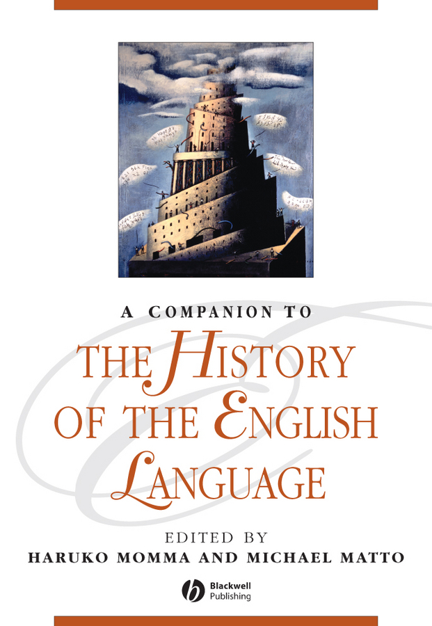 Matto Michael A Companion to the History of the English Language the oxford handbook of the history of english