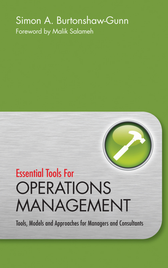 Salameh Malik Essential Tools for Operations Management. Tools, Models and Approaches for Managers and Consultants ISBN: 9780470660362 a new lease of death