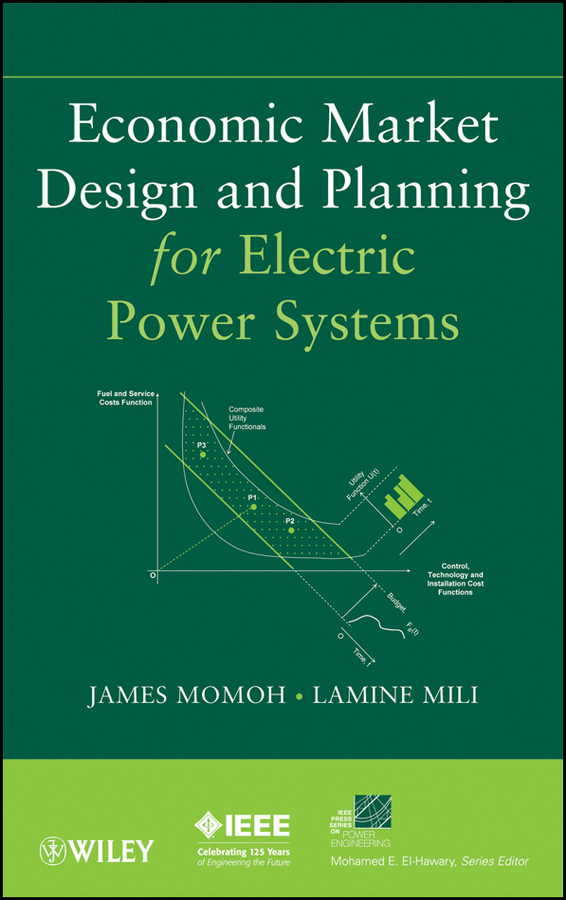 Momoh James Economic Market Design and Planning for Electric Power Systems victor lyatkher m wind power turbine design selection and optimization isbn 9781118721117