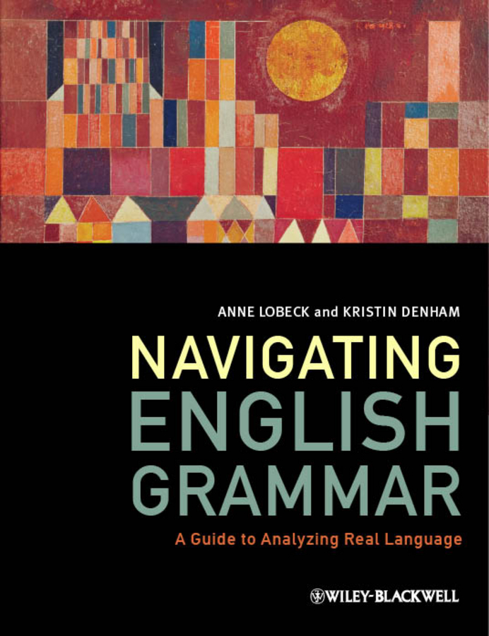 Lobeck Anne Navigating English Grammar. A Guide to Analyzing Real Language ISBN: 9781118340301 barry buzan an introduction to the english school of international relations the societal approach