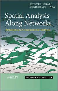 Okabe Atsuyuki - Spatial Analysis Along Networks. Statistical and Computational Methods