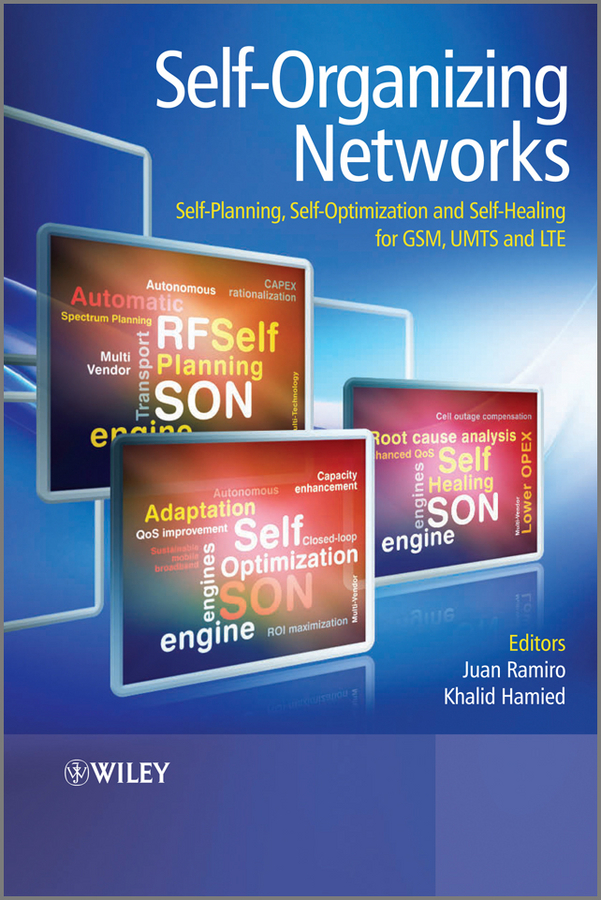 Hamied Khalid Self-Organizing Networks (SON). Self-Planning, Self-Optimization and Self-Healing for GSM, UMTS and LTE logic optimization and synthesis techniques with area power trade offs