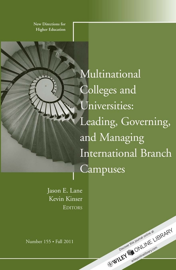 Kinser Kevin Multinational Colleges and Universities: Leading, Governing, and Managing International Branch Campuses. New Directions for Higher Education, Number 155 the states and public higher education policy