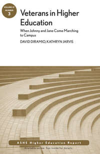 DiRamio David - Veterans in Higher Education: When Johnny and Jane Come Marching to Campus. ASHE Higher Education Report, Volume 37, Number 3