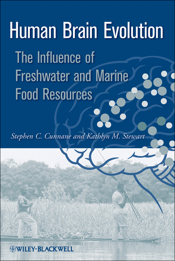 Stewart Kathlyn Human Brain Evolution. The Influence of Freshwater and Marine Food Resources human growth and development a complex process