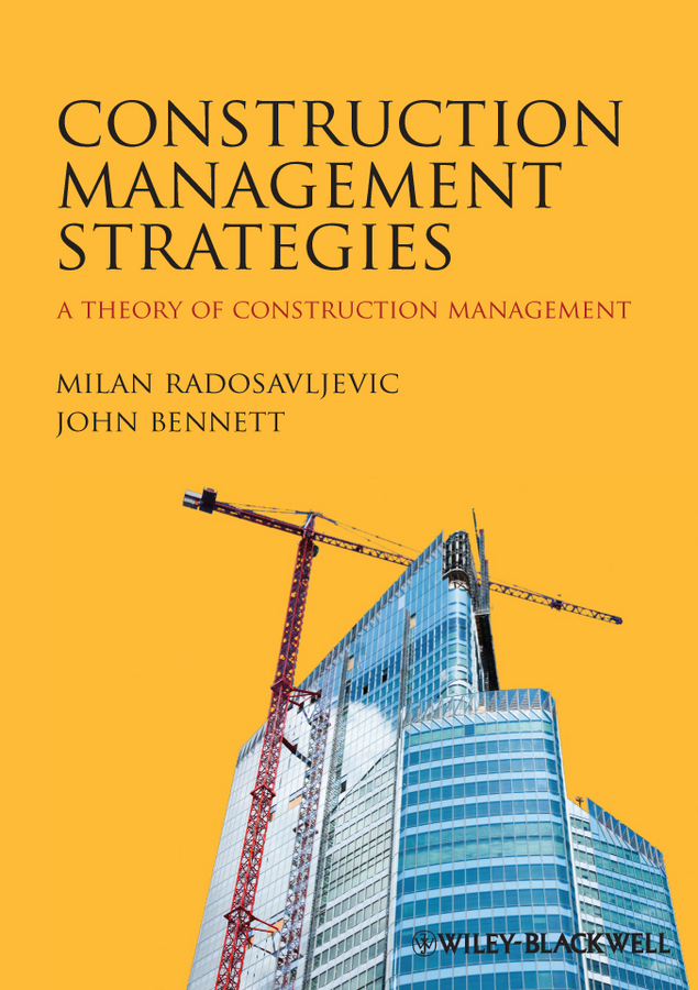 Radosavljevic Milan Construction Management Strategies. A Theory of Construction Management david r pierce jr project scheduling and management for construction