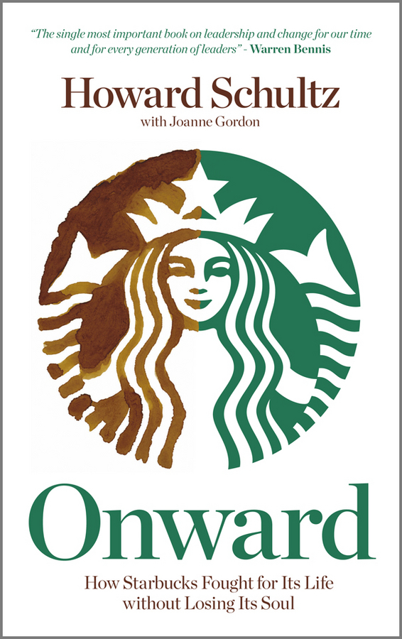 Schultz Howard Onward. How Starbucks Fought For Its Life without Losing Its Soul cheryl cran the art of change leadership driving transformation in a fast paced world