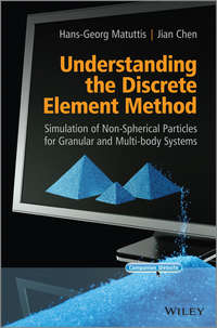Chen  Jian - Understanding the Discrete Element Method. Simulation of Non-Spherical Particles for Granular and Multi-body Systems