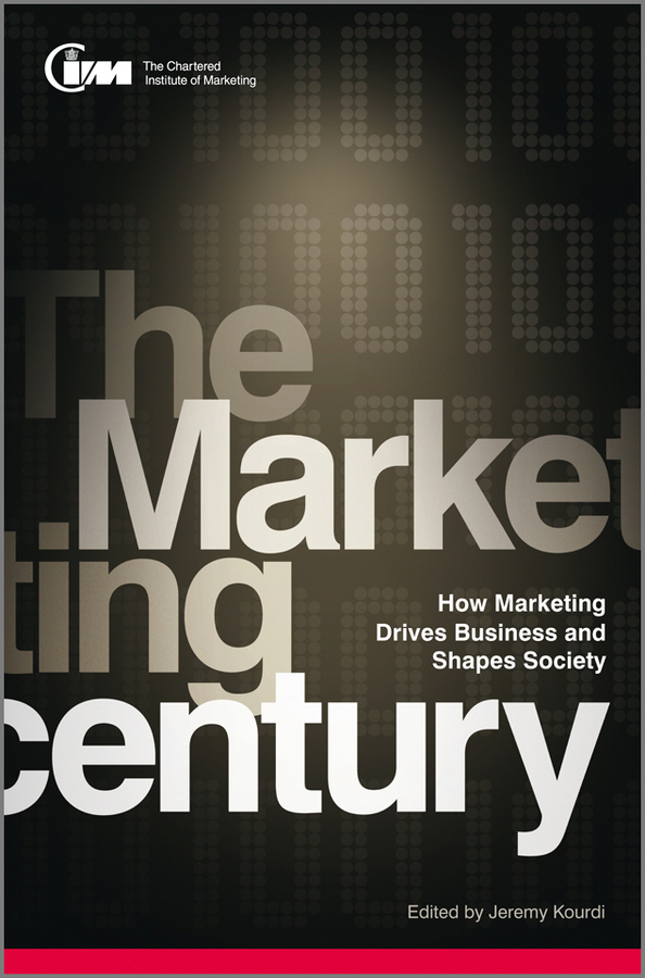 CIM The The Marketing Century. How Marketing Drives Business and Shapes Society