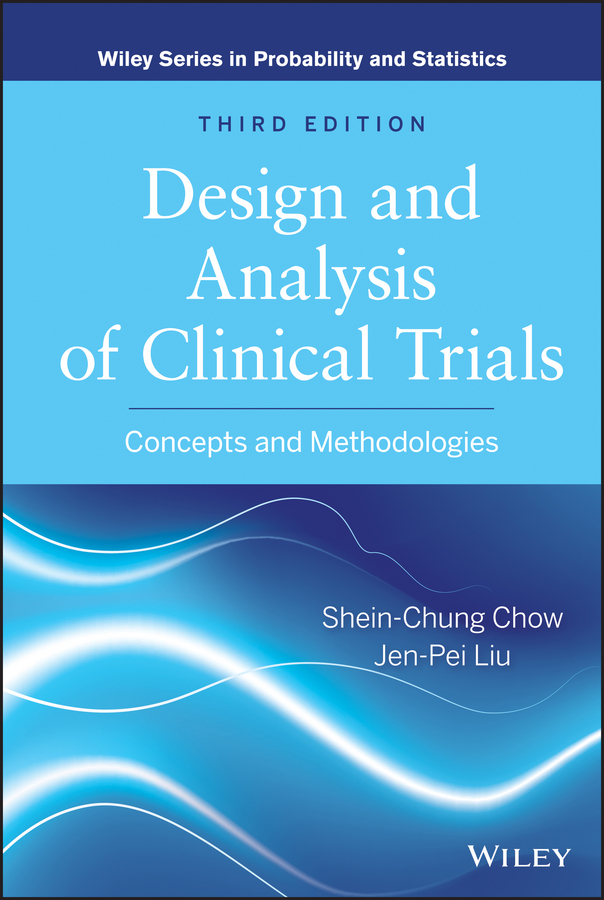 Chow Shein-Chung Design and Analysis of Clinical Trials. Concepts and Methodologies clinical