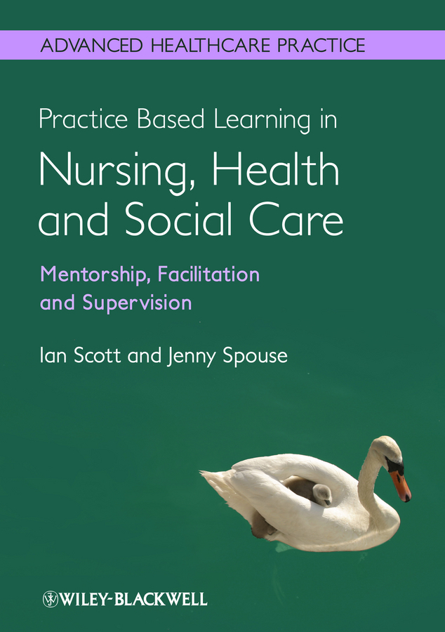 Scott Ian Practice Based Learning in Nursing, Health and Social Care: Mentorship, Facilitation and Supervision