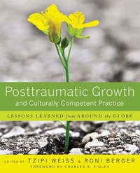 Weiss Tzipi - Posttraumatic Growth and Culturally Competent Practice. Lessons Learned from Around the Globe