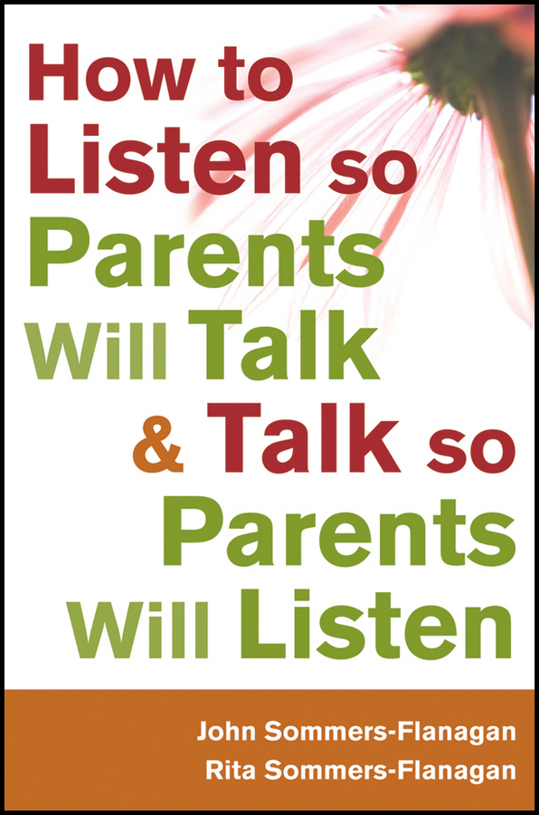 Sommers-Flanagan John How to Listen so Parents Will Talk and Talk so Parents Will Listen anthony feiler engaging hard to reach parents teacher parent collaboration to promote children s learning isbn 9780470684801