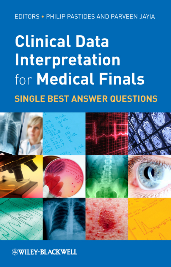 Jayia Parveen Clinical Data Interpretation for Medical Finals. Single Best Answer Questions