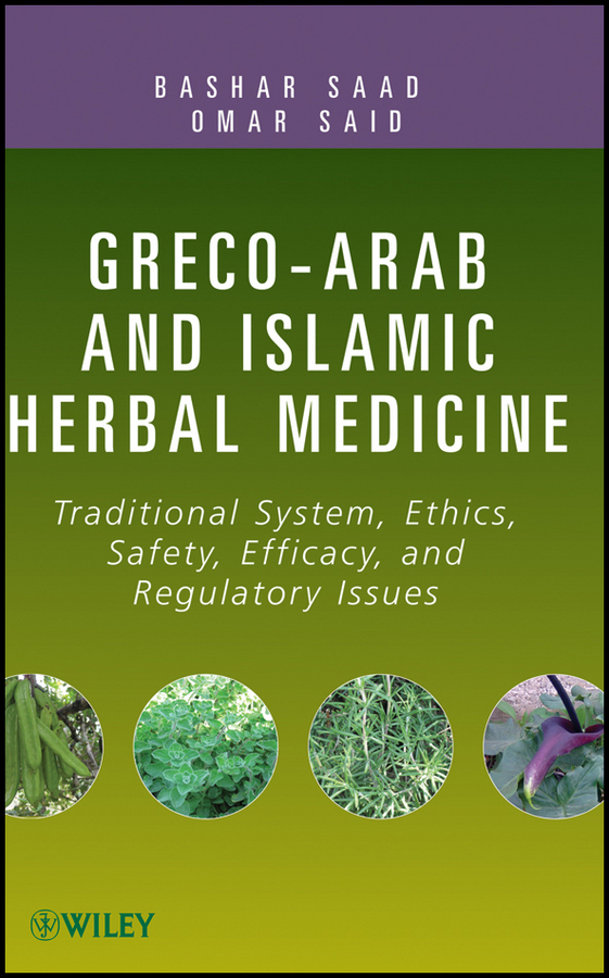 Saad Bashar Greco-Arab and Islamic Herbal Medicine. Traditional System, Ethics, Safety, Efficacy, and Regulatory Issues