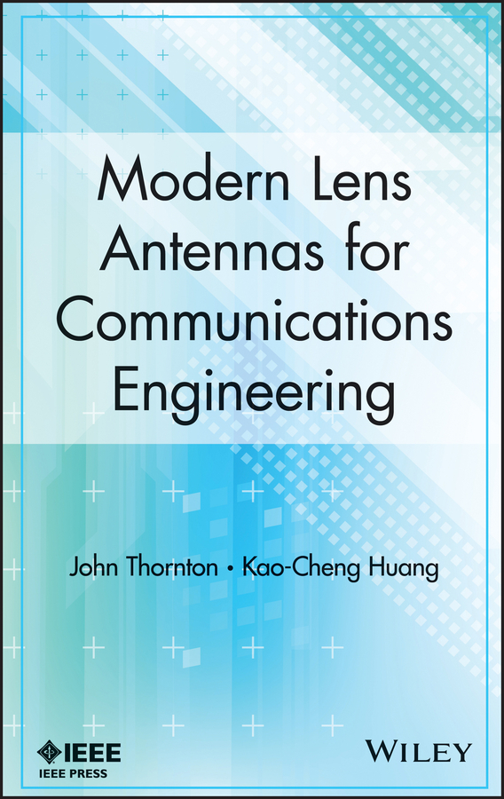 Huang Kao-Cheng Modern Lens Antennas for Communications Engineering