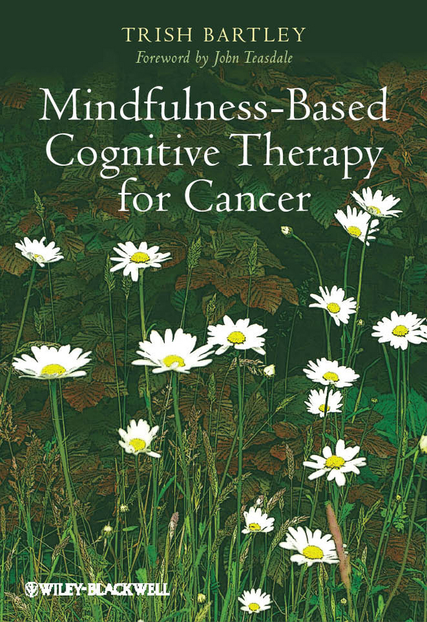 Bartley Trish Mindfulness-Based Cognitive Therapy for Cancer. Gently Turning Towards cancer prevention and control