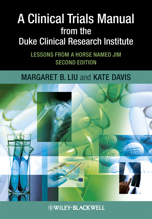 Davis Kate A Clinical Trials Manual From The Duke Clinical Research Institute. Lessons from a Horse Named Jim clinical