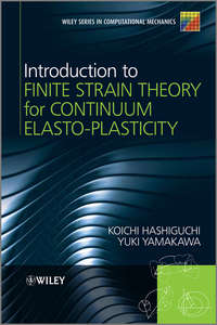 Hashiguchi Koichi - Introduction to Finite Strain Theory for Continuum Elasto-Plasticity