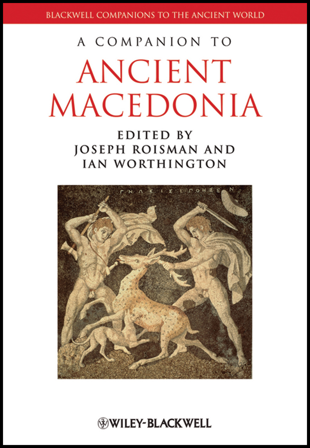 Roisman Joseph A Companion to Ancient Macedonia