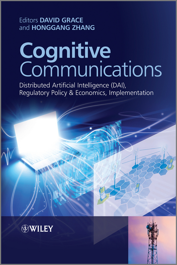Zhang Honggang Cognitive Communications. Distributed Artificial Intelligence (DAI), Regulatory Policy and Economics, Implementation ISBN: 9781118360323 components and techniques for high speed optical communications