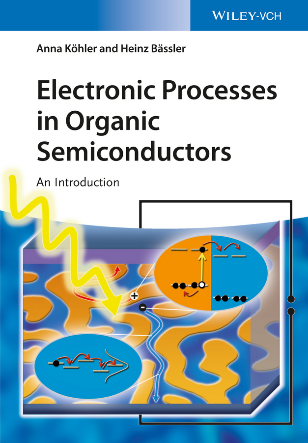 Bässler Heinz Electronic Processes in Organic Semiconductors. An Introduction