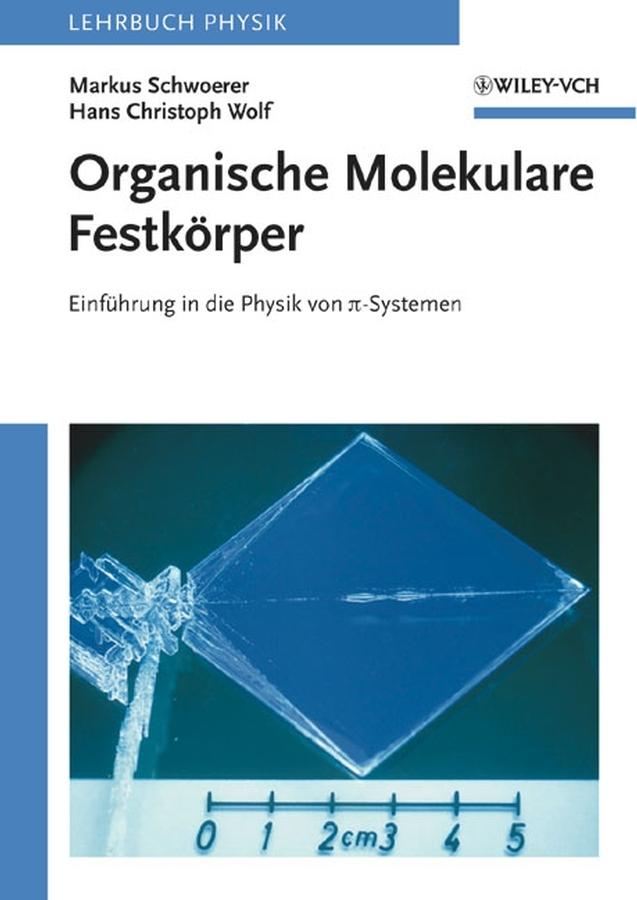 Wolf Hans Christoph Organische Molekulare Festkörper. Einführung in die Physik von pi-Systemen die physiker