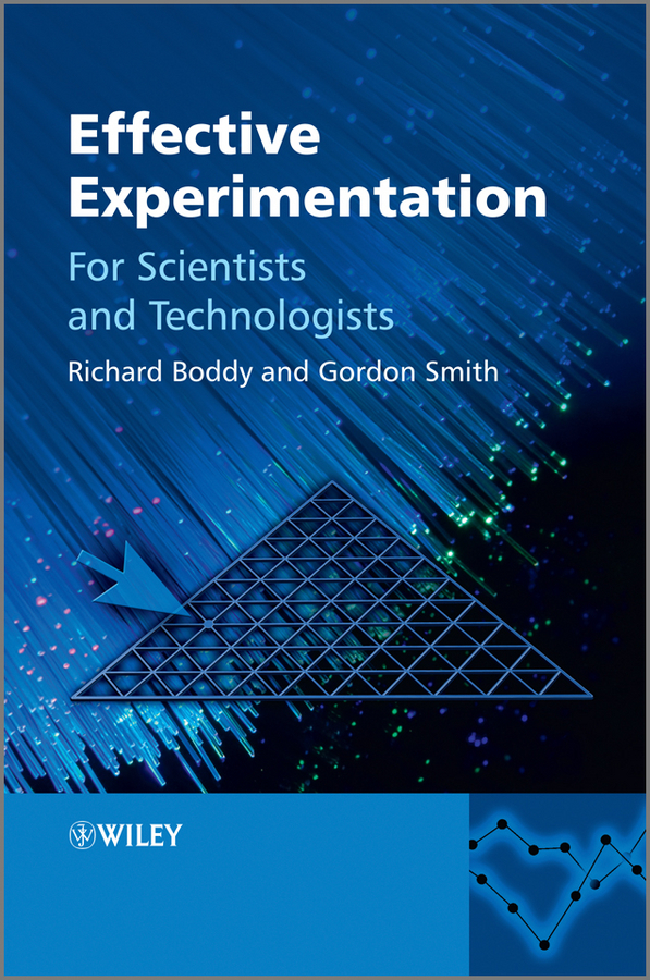 Boddy Richard Effective Experimentation. For Scientists and Technologists anand joglekar m industrial statistics practical methods and guidance for improved performance
