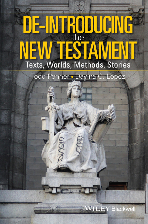 Lopez Davina De-Introducing the New Testament. Texts, Worlds, Methods, Stories