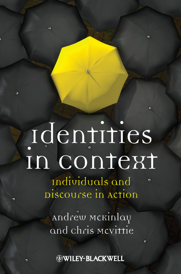 McKinlay Andrew Identities in Context. Individuals and Discourse in Action new managerialism and gendered identities