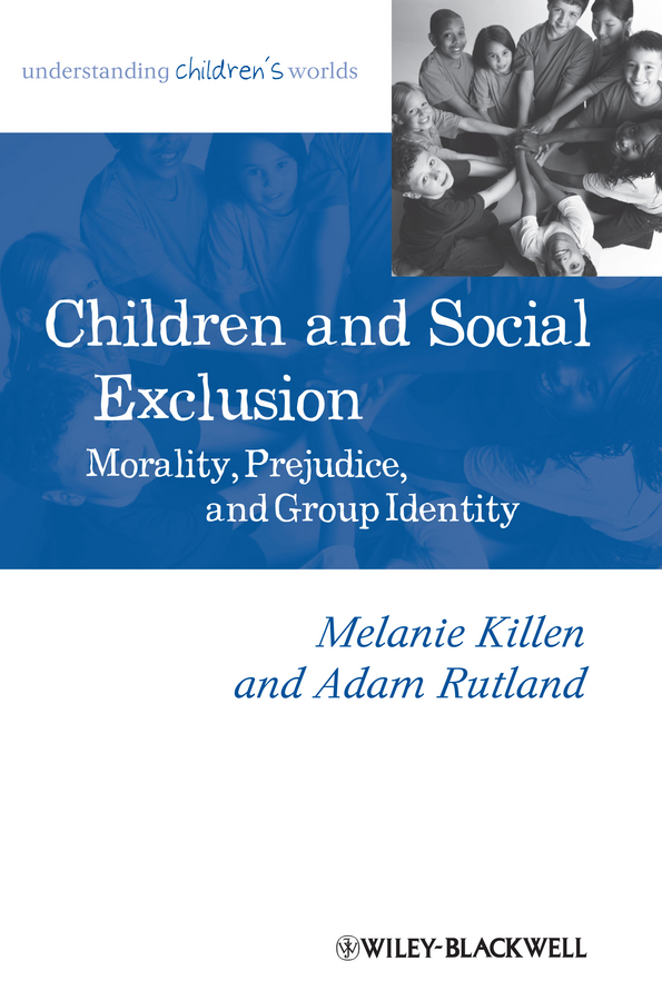 Rutland Adam Children and Social Exclusion. Morality, Prejudice, and Group Identity the morality of abortion and euthanasia