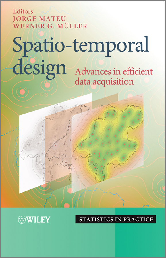 Mateu Jorge Spatio-temporal Design. Advances in Efficient Data Acquisition цены онлайн