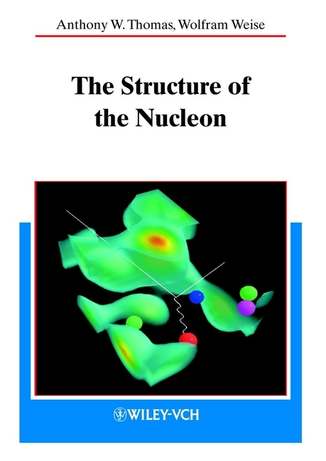 Weise Wolfram The Structure of the Nucleon