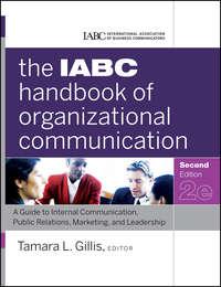 Gillis Tamara - The IABC Handbook of Organizational Communication. A Guide to Internal Communication, Public Relations, Marketing, and Leadership
