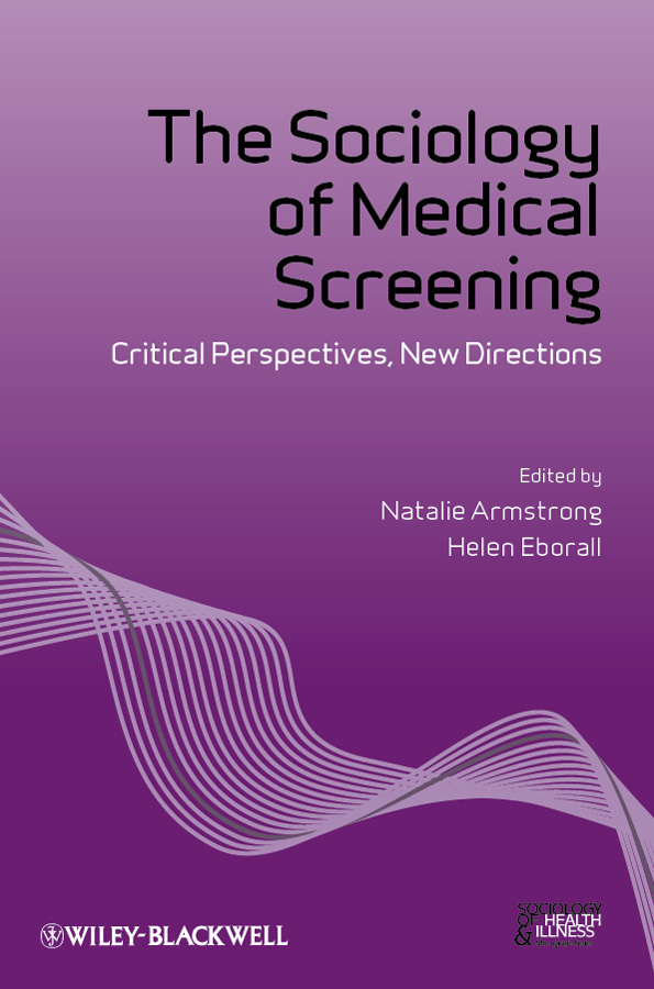 Armstrong Natalie The Sociology of Medical Screening. Critical Perspectives, New Directions ISBN: 9781118234389 global sociology