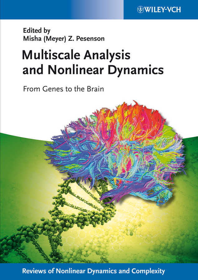 Pesenson Misha Meyer Multiscale Analysis and Nonlinear Dynamics. From Genes to the Brain a light in the window