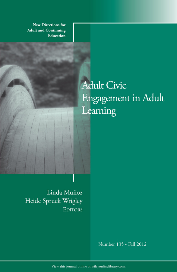 Wrigley Heide Spruck Adult Civic Engagement in Adult Learning. New Directions for Adult and Continuing Education, Number 135