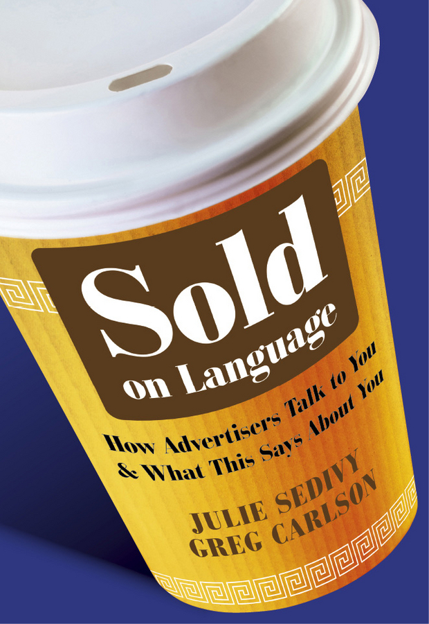 Sedivy Julie Sold on Language. How Advertisers Talk to You and What This Says About You michael burchell no excuses how you can turn any workplace into a great one
