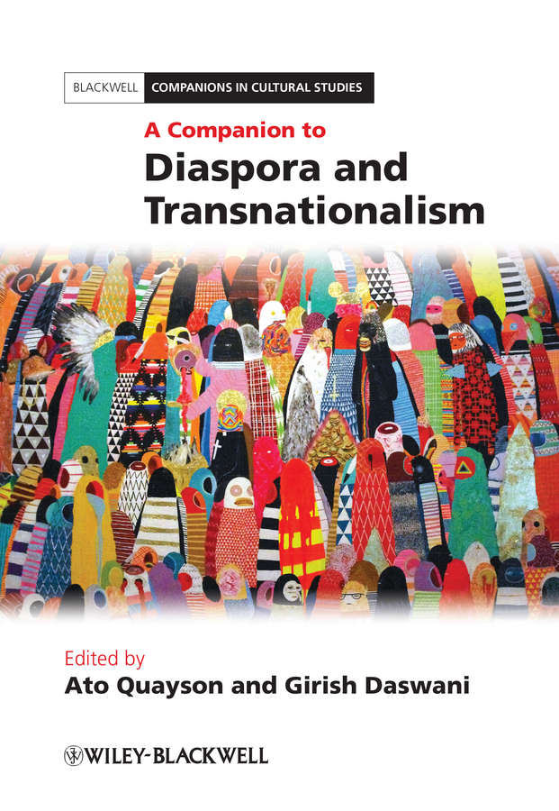 Quayson Ato A Companion to Diaspora and Transnationalism the art of movement alternative ways to conceptualize concepts